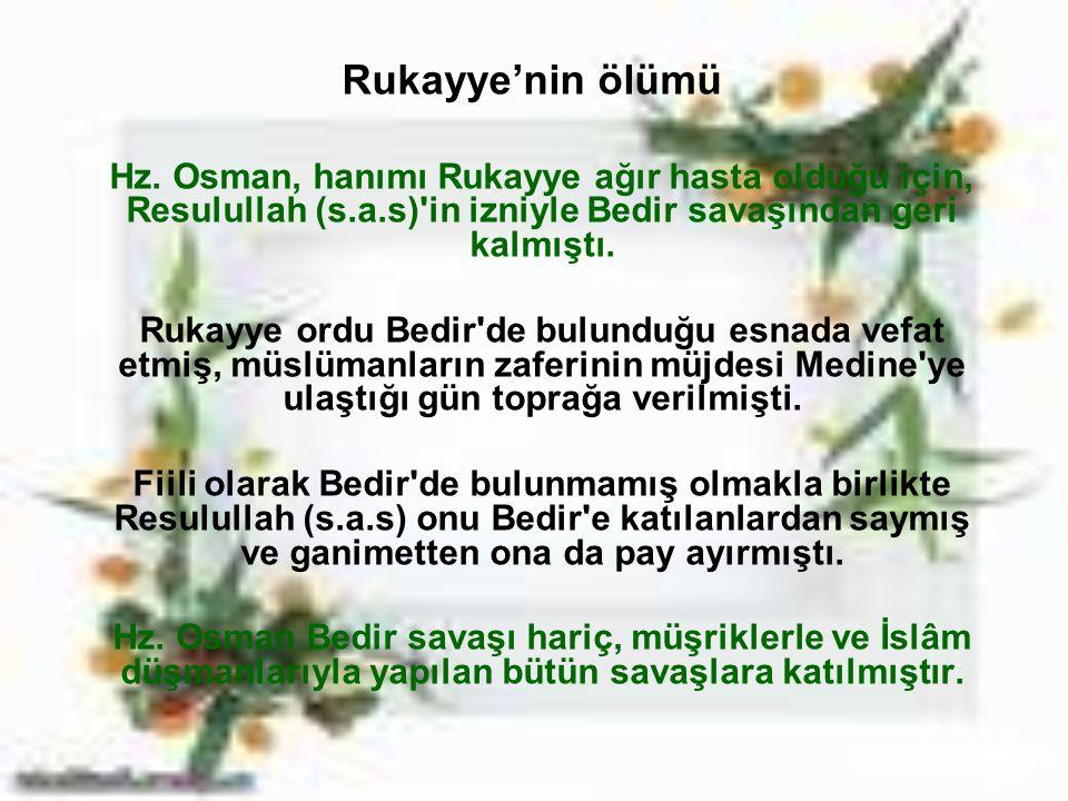 Rukayye'nin ölümü Hz. Osman, hanımı Rukayye ağır hasta olduğu için, Resulullah (s.a.s) in izniyle Bedir savaşından geri kalmıştı.