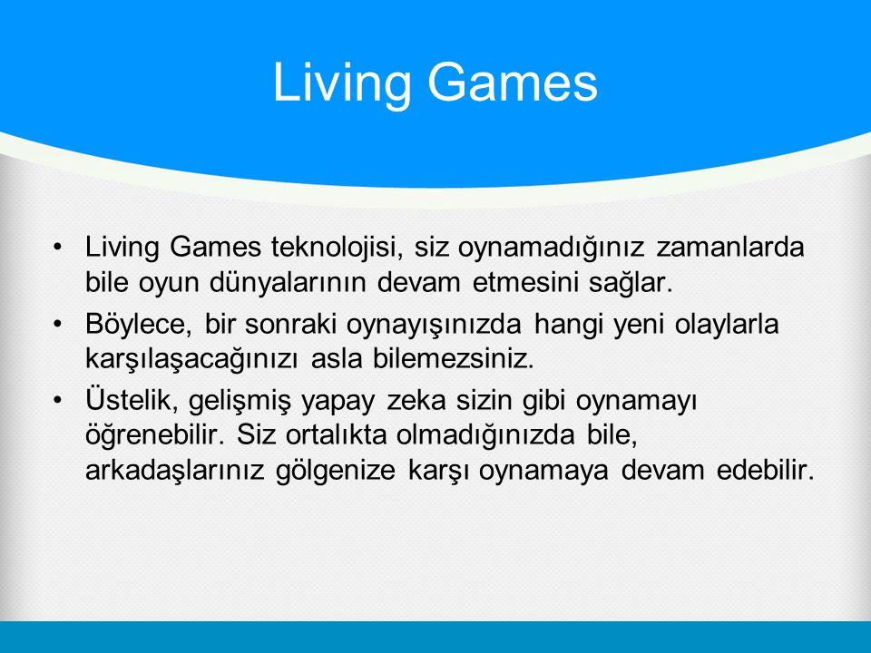 Living Games Living Games teknolojisi, siz oynamadığınız zamanlarda bile oyun dünyalarının devam etmesini sağlar.