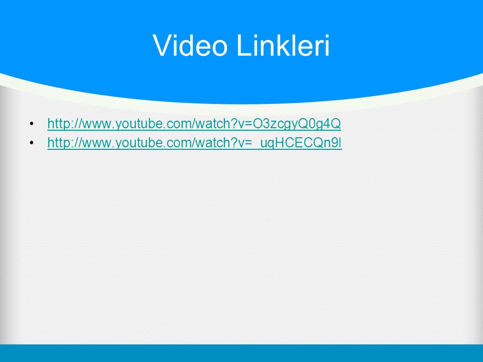 Video Linkleri http://www.youtube.com/watch v=O3zcgyQ0g4Q