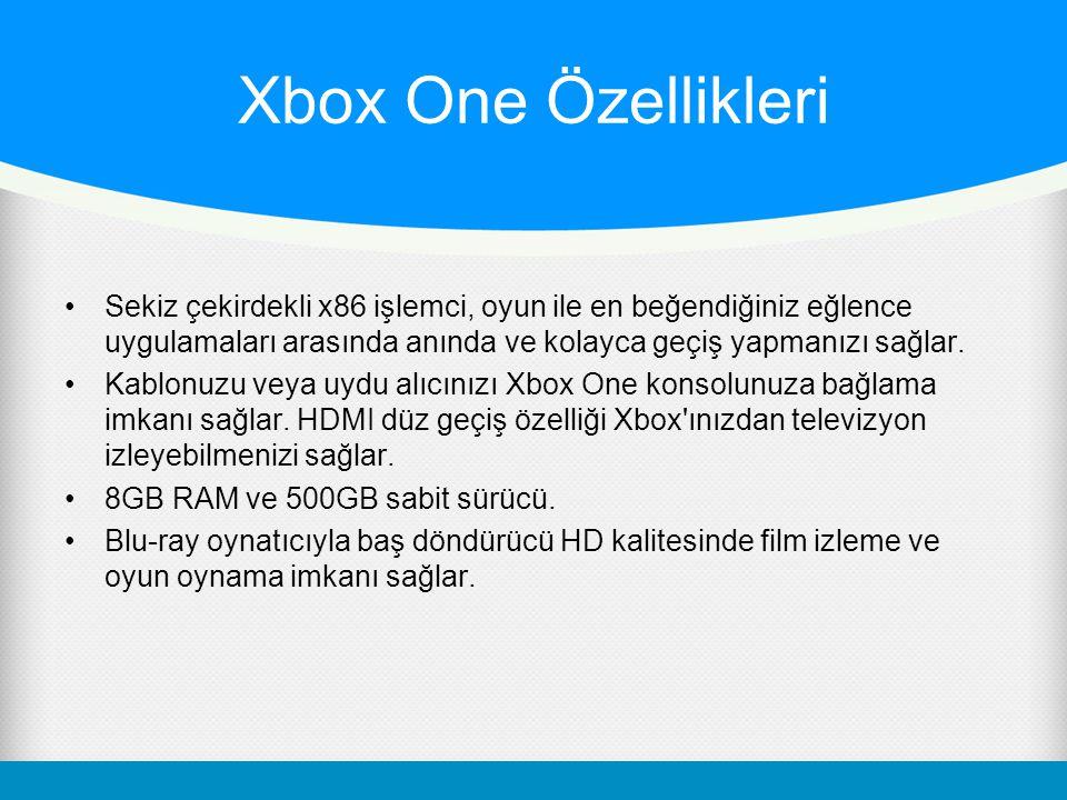 Xbox One Özellikleri Sekiz çekirdekli x86 işlemci, oyun ile en beğendiğiniz eğlence uygulamaları arasında anında ve kolayca geçiş yapmanızı sağlar.