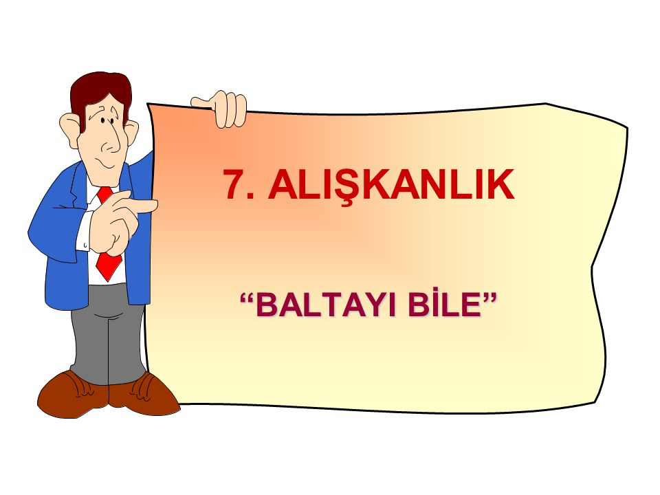 7. ALIŞKANLIK BALTAYI BİLE