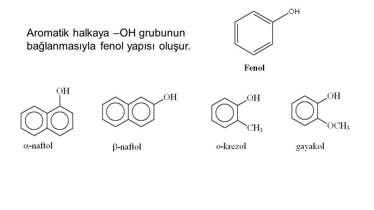 Aromatik halkaya –OH grubunun bağlanmasıyla fenol yapısı oluşur.