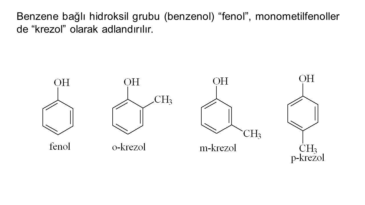 Benzene bağlı hidroksil grubu (benzenol) fenol , monometilfenoller de krezol olarak adlandırılır.