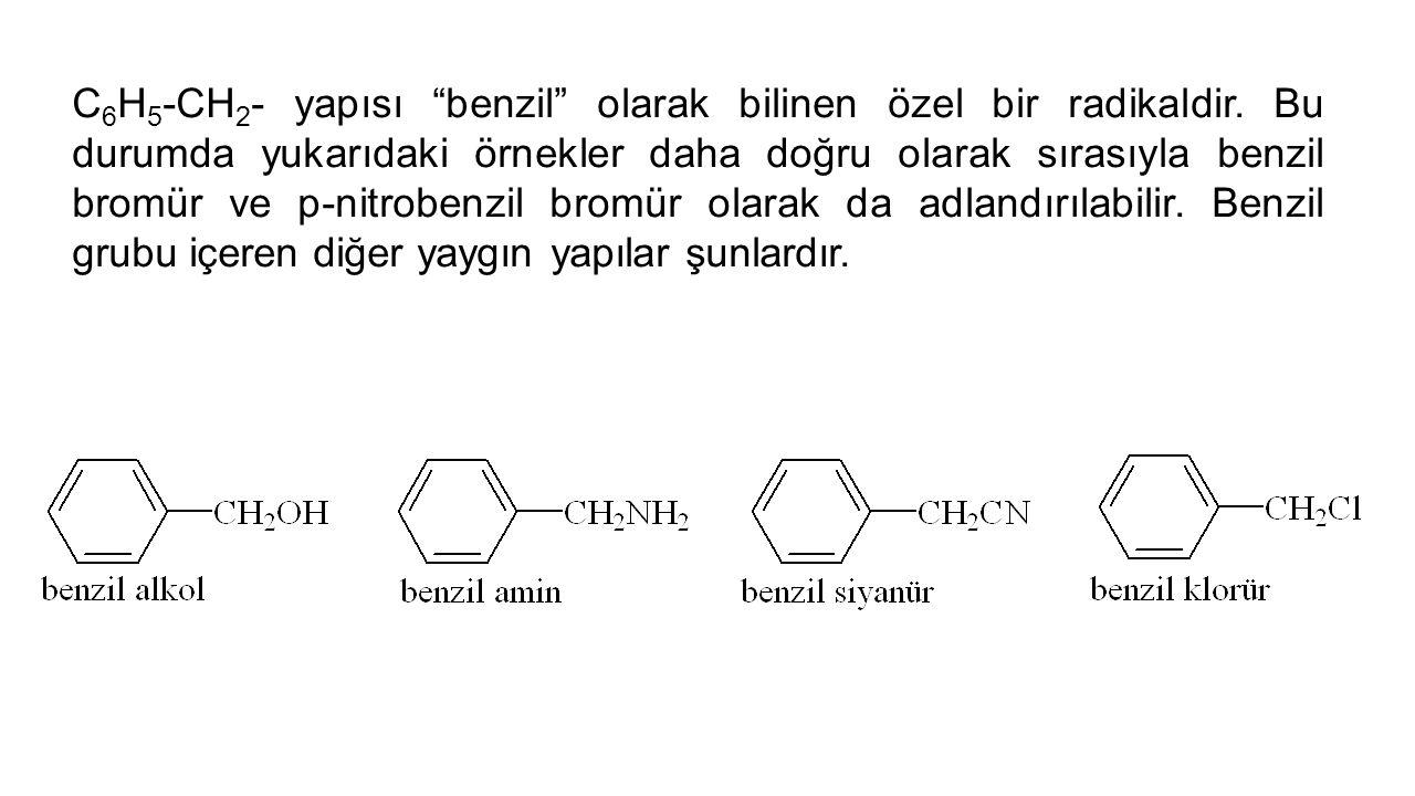 C6H5-CH2- yapısı benzil olarak bilinen özel bir radikaldir