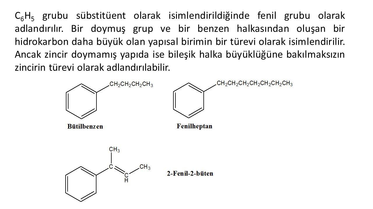 C6H5 grubu sübstitüent olarak isimlendirildiğinde fenil grubu olarak adlandırılır.