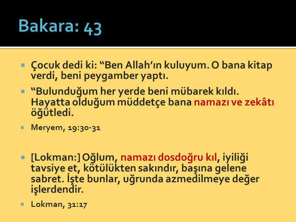 Bakara: 43 Çocuk dedi ki: Ben Allah'ın kuluyum. O bana kitap verdi, beni peygamber yaptı.