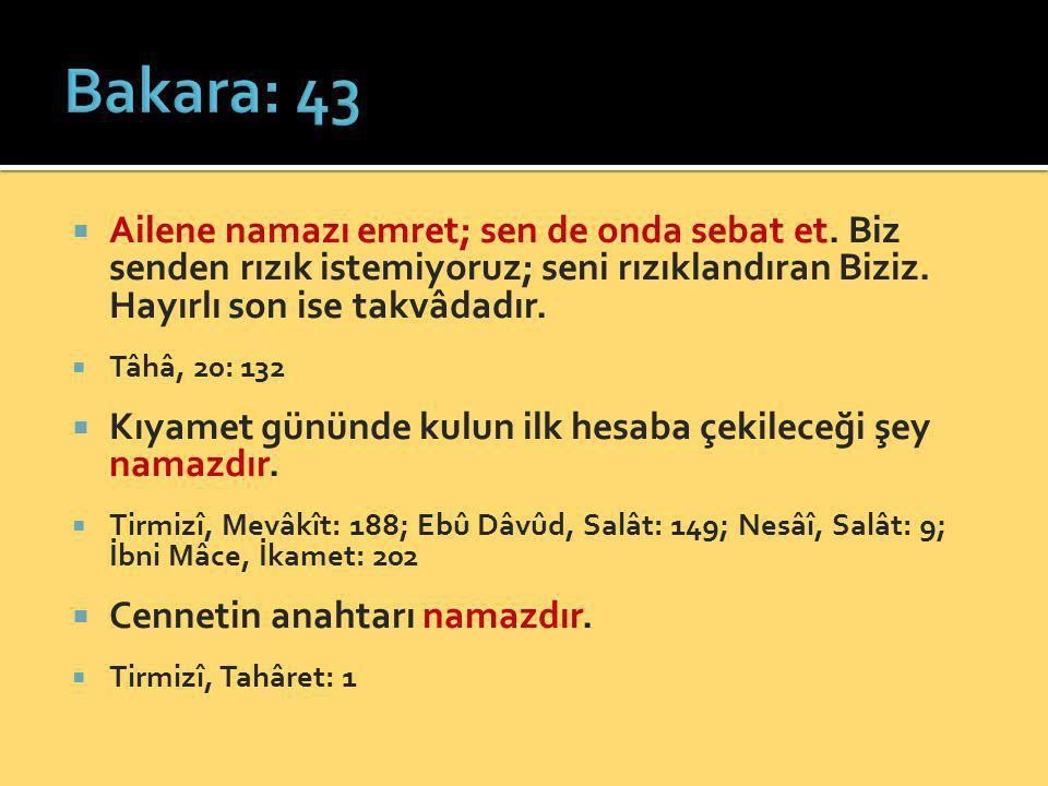 Bakara: 43 Ailene namazı emret; sen de onda sebat et. Biz senden rızık istemiyoruz; seni rızıklandıran Biziz. Hayırlı son ise takvâdadır.