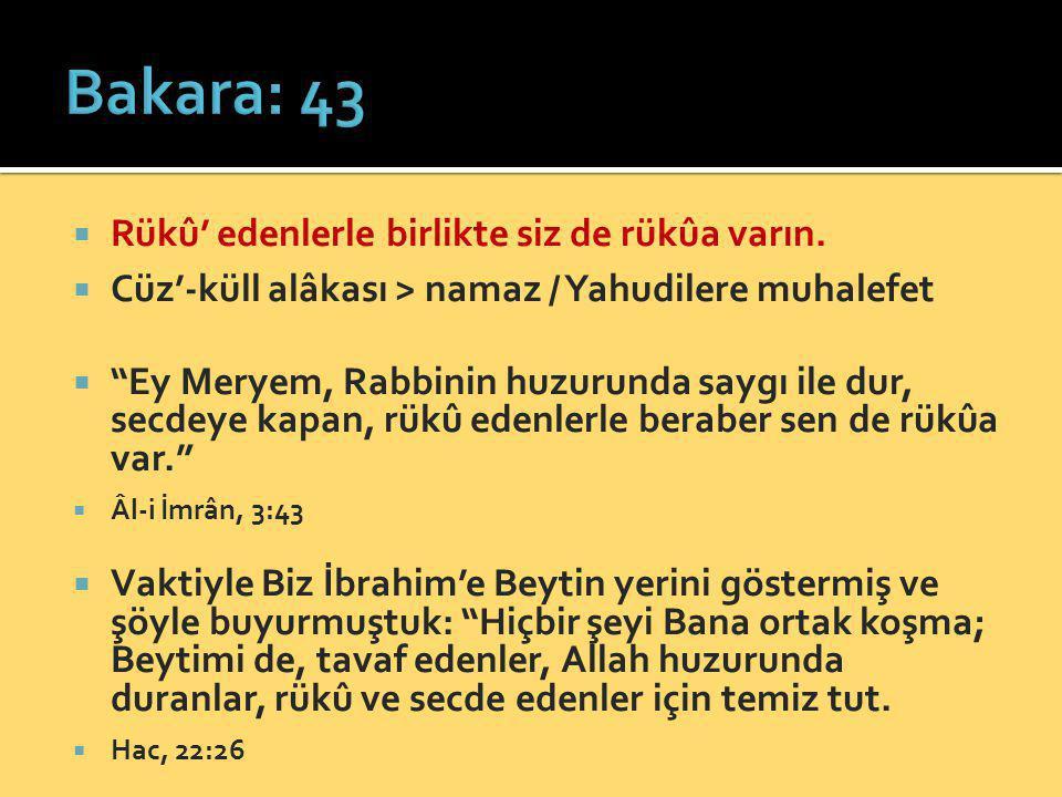 Bakara: 43 Rükû' edenlerle birlikte siz de rükûa varın.