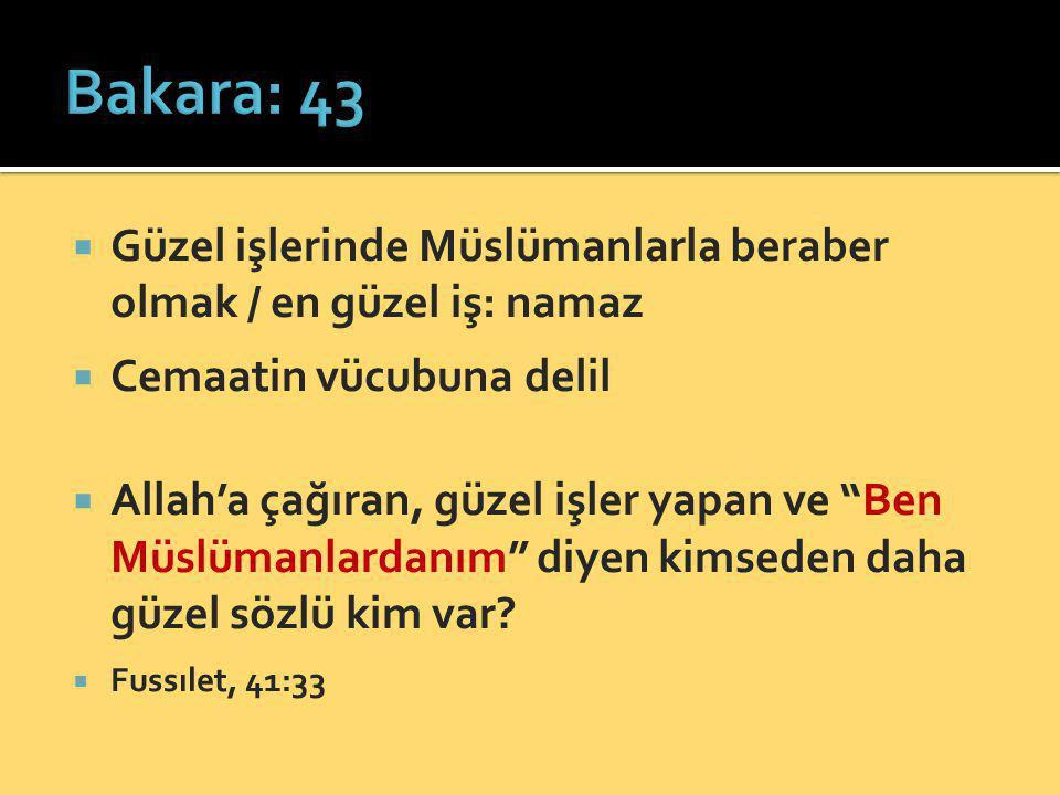 Bakara: 43 Güzel işlerinde Müslümanlarla beraber olmak / en güzel iş: namaz. Cemaatin vücubuna delil.