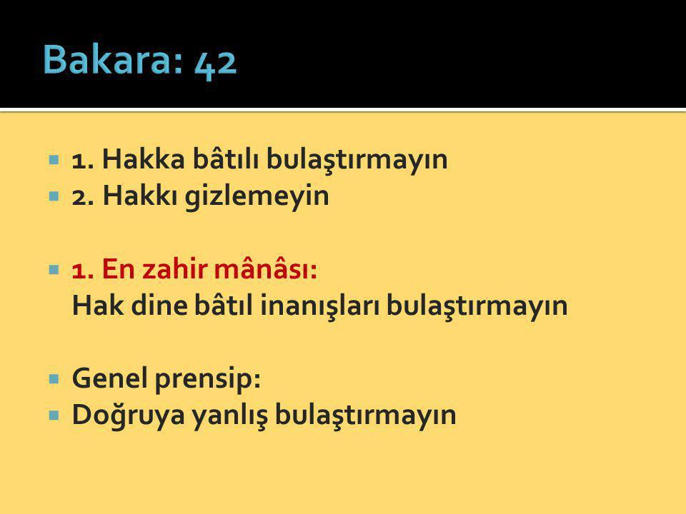 Bakara: 42 1. Hakka bâtılı bulaştırmayın 2. Hakkı gizlemeyin