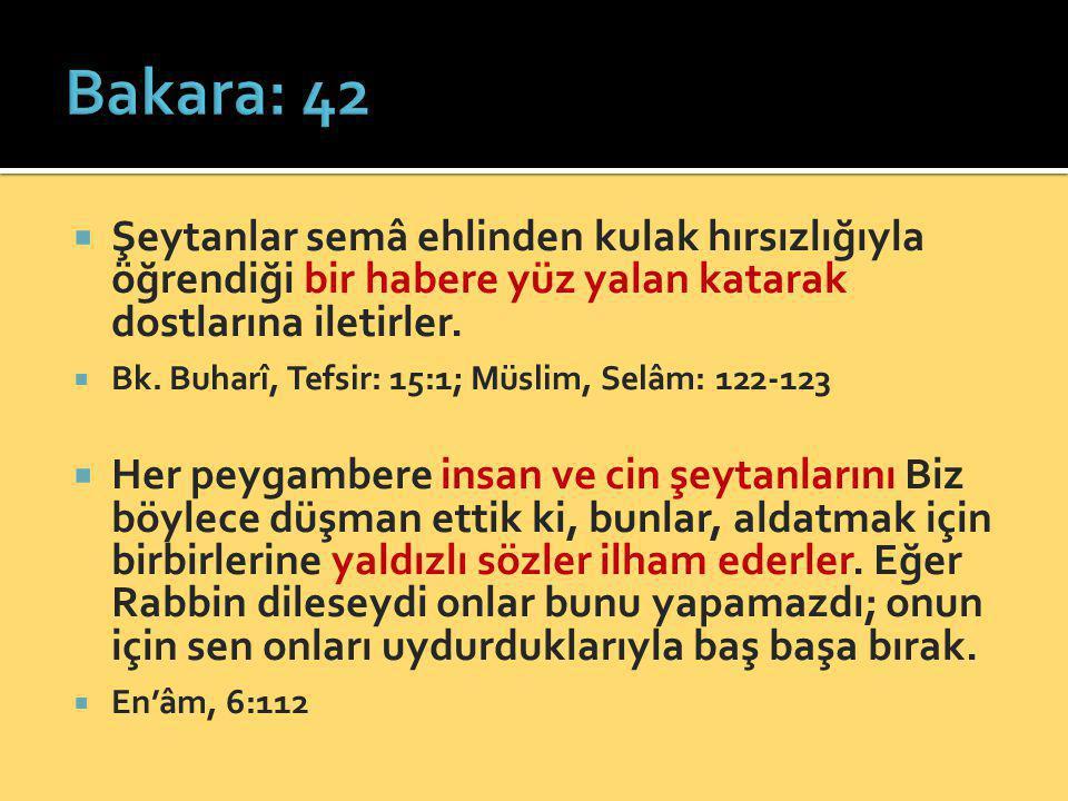 Bakara: 42 Şeytanlar semâ ehlinden kulak hırsızlığıyla öğrendiği bir habere yüz yalan katarak dostlarına iletirler.