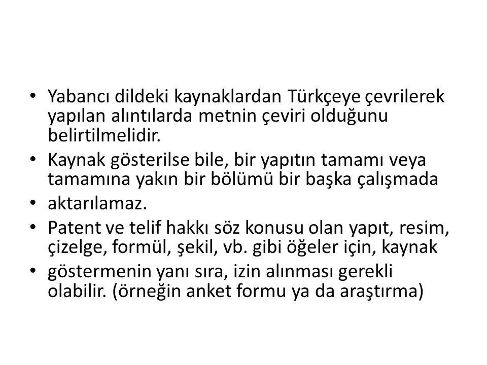 Yabancı dildeki kaynaklardan Türkçeye çevrilerek yapılan alıntılarda metnin çeviri olduğunu belirtilmelidir.