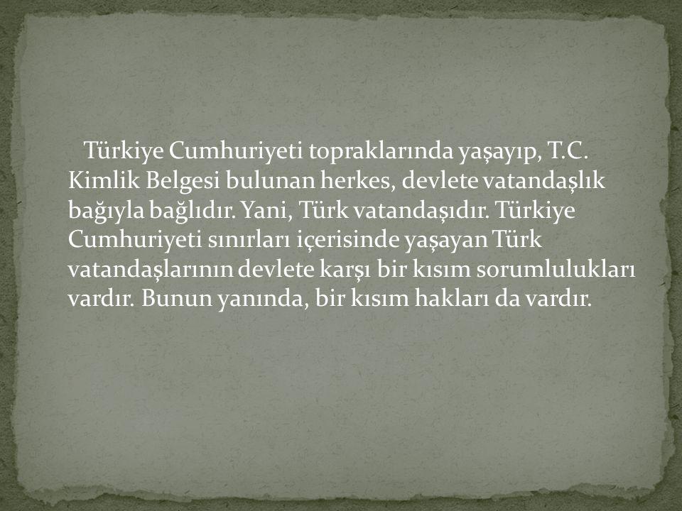 Türkiye Cumhuriyeti topraklarında yaşayıp, T. C