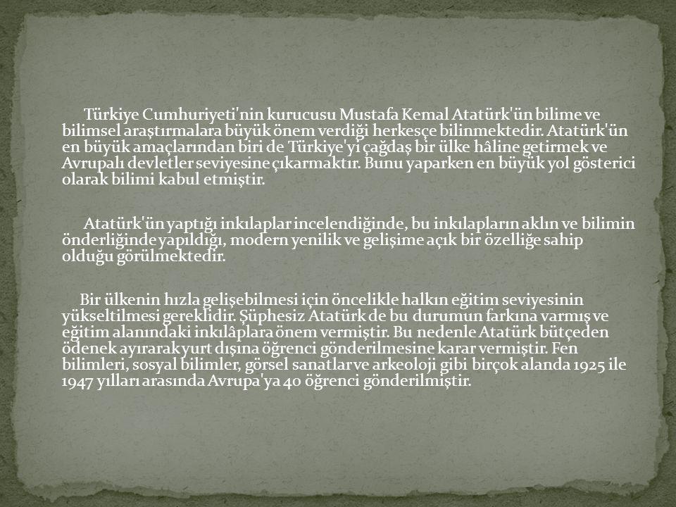 Türkiye Cumhuriyeti nin kurucusu Mustafa Kemal Atatürk ün bilime ve bilimsel araştırmalara büyük önem verdiği herkesçe bilinmektedir.