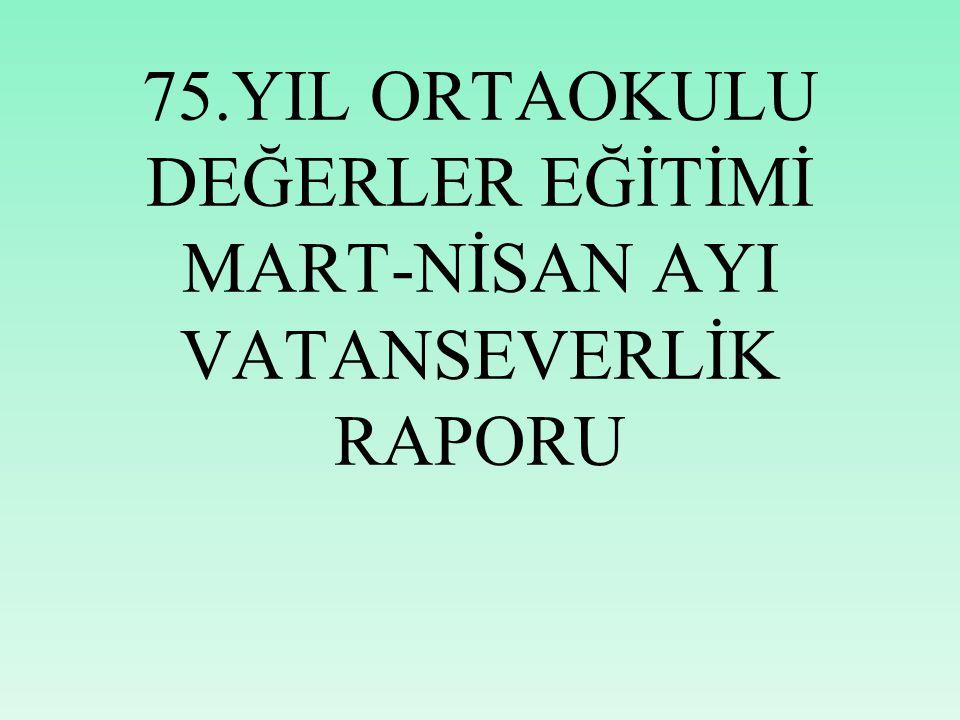 75.YIL ORTAOKULU DEĞERLER EĞİTİMİ MART-NİSAN AYI VATANSEVERLİK RAPORU