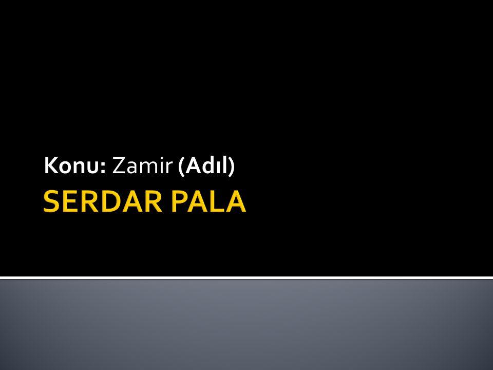 Konu: Zamir (Adıl) SERDAR PALA