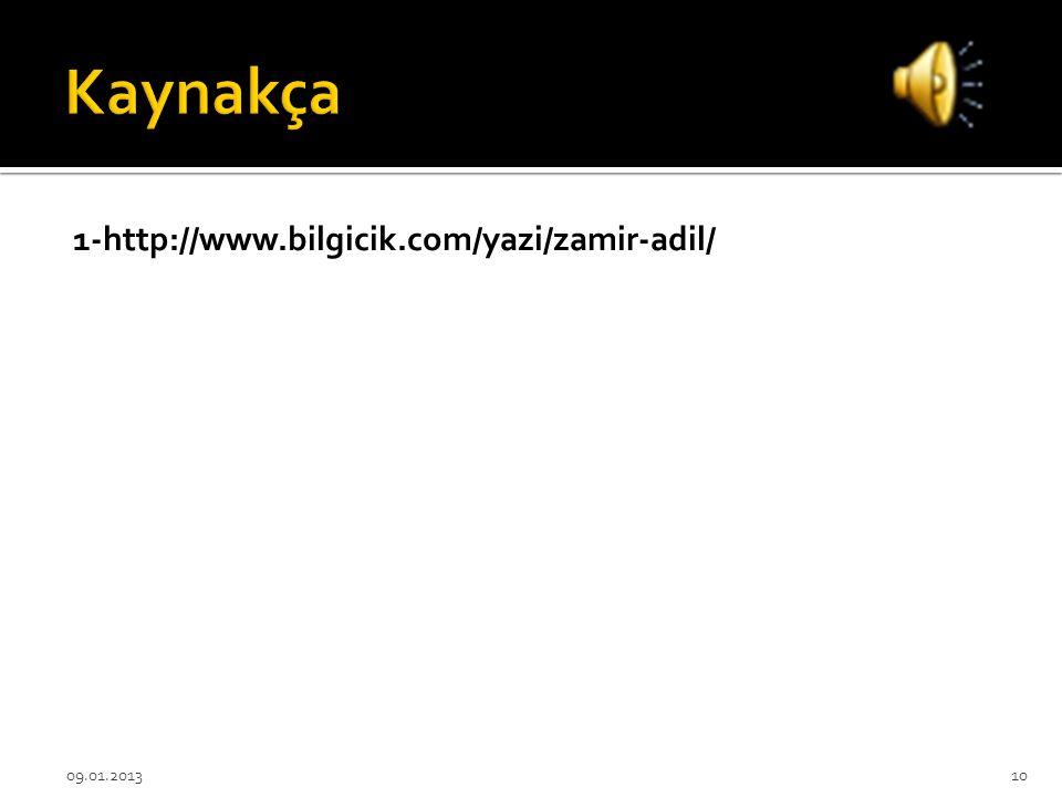 Kaynakça 1-http://www.bilgicik.com/yazi/zamir-adil/ 09.01.2013