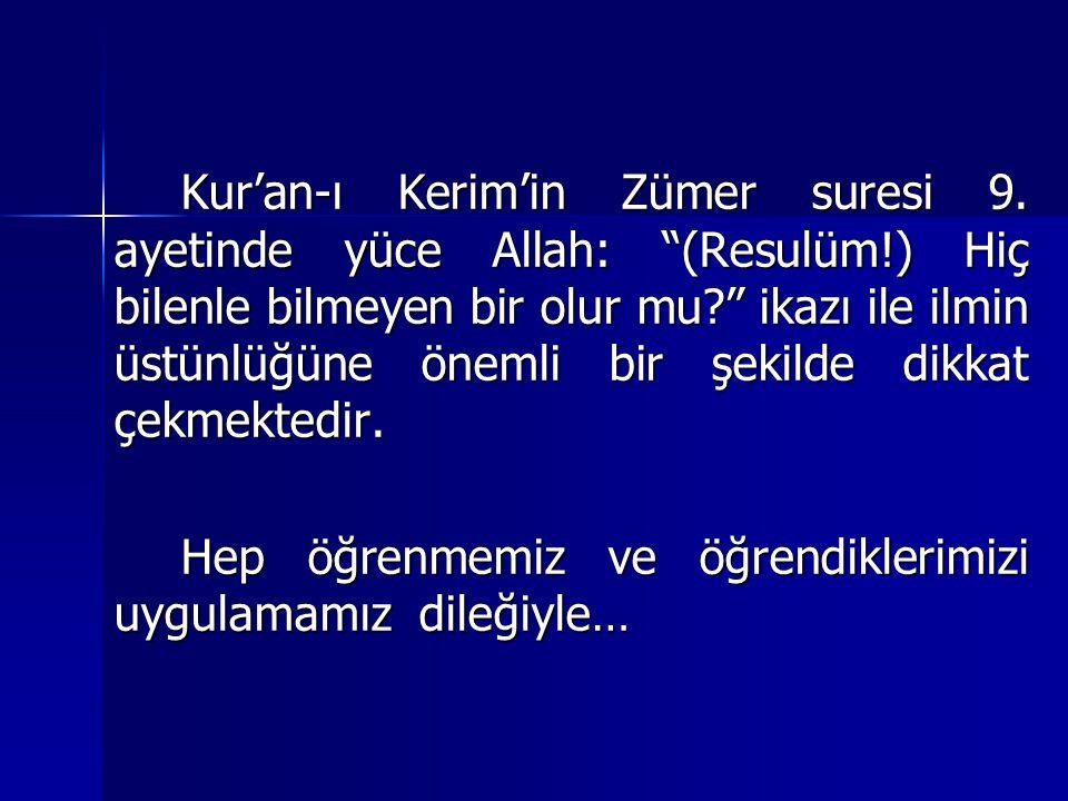 Kur'an-ı Kerim'in Zümer suresi 9. ayetinde yüce Allah: (Resulüm