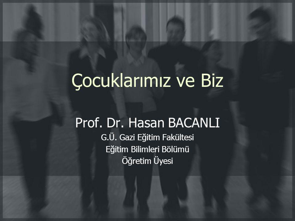 Çocuklarımız ve Biz Prof. Dr. Hasan BACANLI G.Ü. Gazi Eğitim Fakültesi