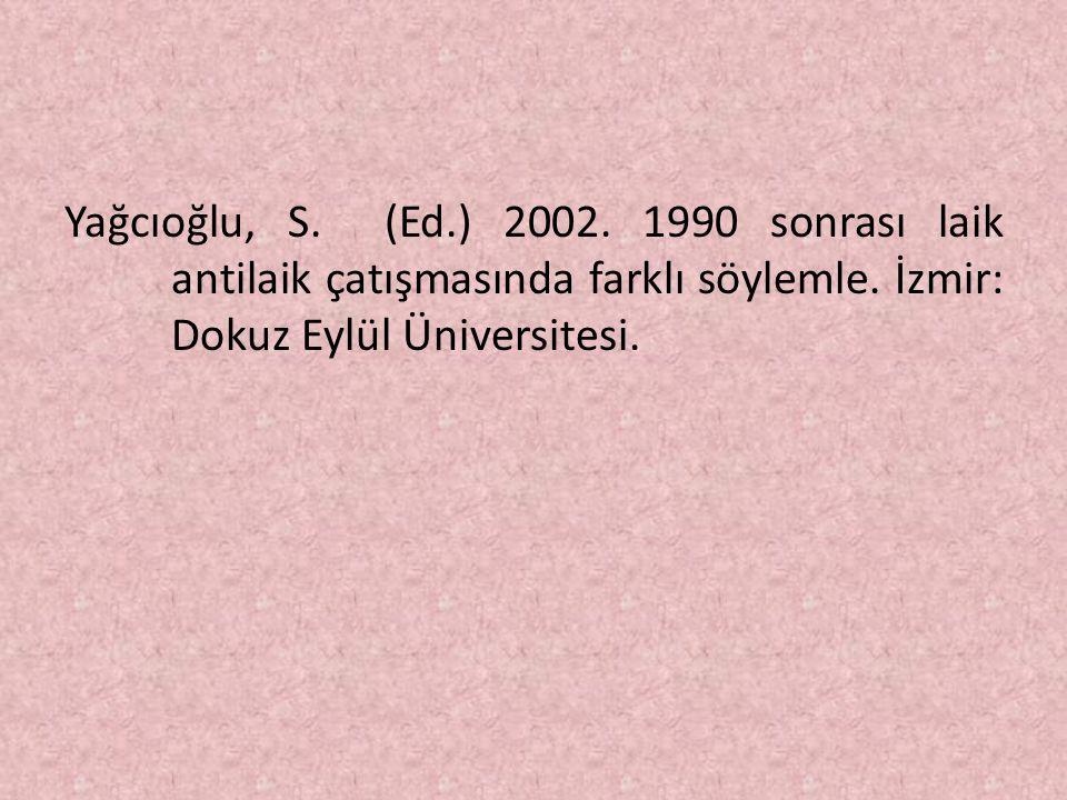 Yağcıoğlu, S. (Ed. ) 2002. 1990 sonrası laik