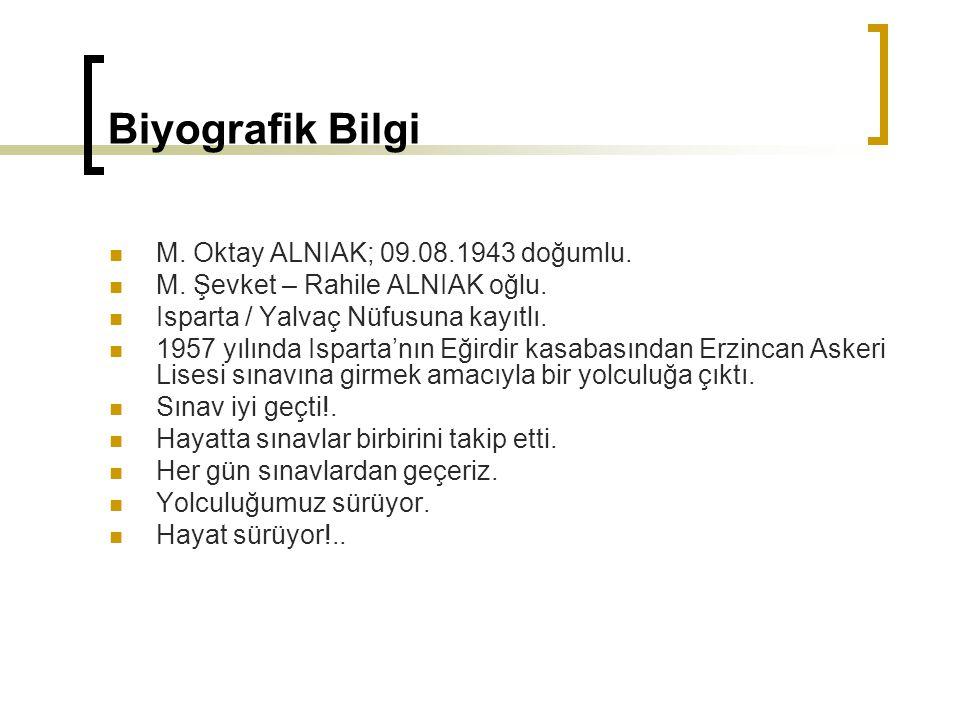 Biyografik Bilgi M. Oktay ALNIAK; 09.08.1943 doğumlu.