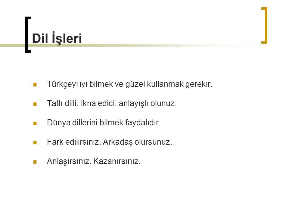Dil İşleri Türkçeyi iyi bilmek ve güzel kullanmak gerekir.