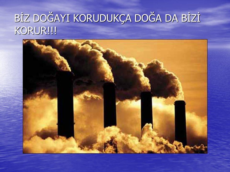 BİZ DOĞAYI KORUDUKÇA DOĞA DA BİZİ KORUR!!!