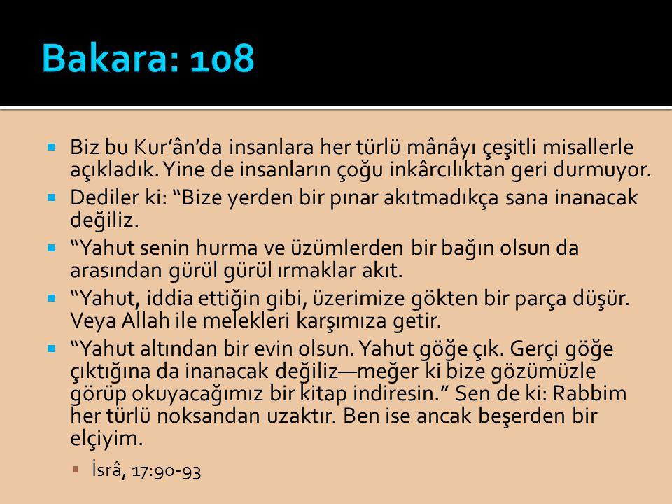 Bakara: 108 Biz bu Kur'ân'da insanlara her türlü mânâyı çeşitli misallerle açıkladık. Yine de insanların çoğu inkârcılıktan geri durmuyor.