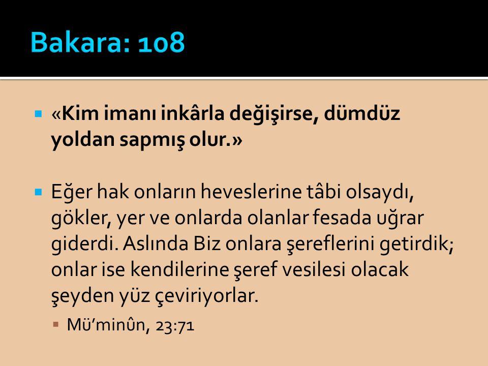 Bakara: 108 «Kim imanı inkârla değişirse, dümdüz yoldan sapmış olur.»