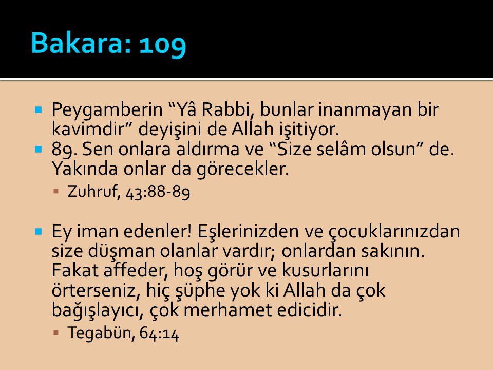 Bakara: 109 Peygamberin Yâ Rabbi, bunlar inanmayan bir kavimdir deyişini de Allah işitiyor.