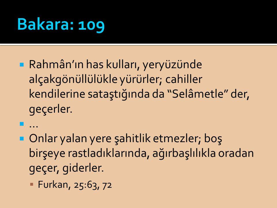 Bakara: 109 Rahmân'ın has kulları, yeryüzünde alçakgönüllülükle yürürler; cahiller kendilerine sataştığında da Selâmetle der, geçerler.