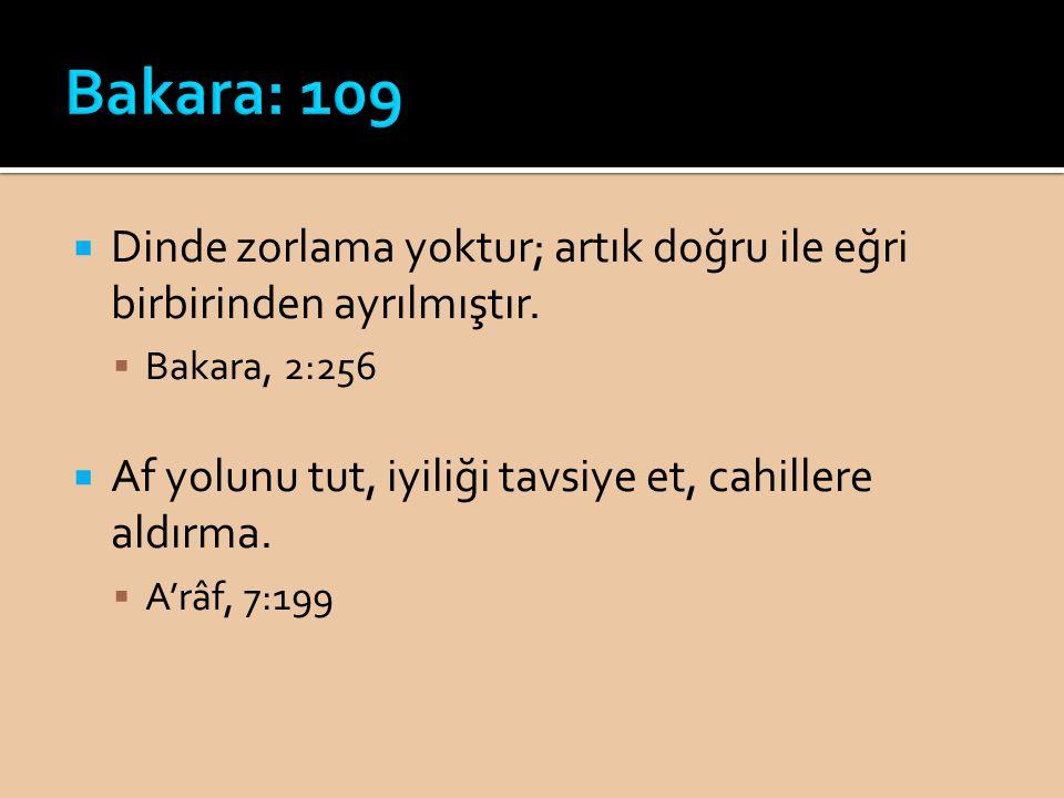 Bakara: 109 Dinde zorlama yoktur; artık doğru ile eğri birbirinden ayrılmıştır. Bakara, 2:256.