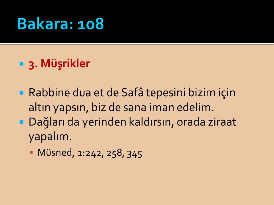 Bakara: 108 3. Müşrikler. Rabbine dua et de Safâ tepesini bizim için altın yapsın, biz de sana iman edelim.