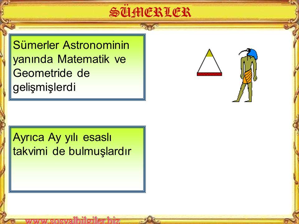 Sümerler Astronominin yanında Matematik ve Geometride de gelişmişlerdi