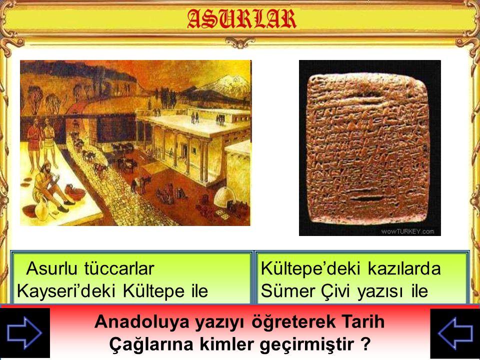 Anadoluya yazıyı öğreterek Tarih Çağlarına kimler geçirmiştir