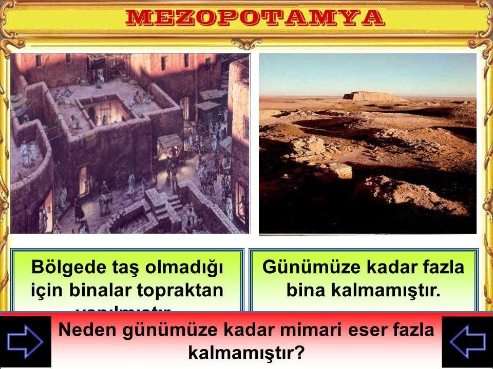 Bölgede taş olmadığı için binalar topraktan yapılmıştır..