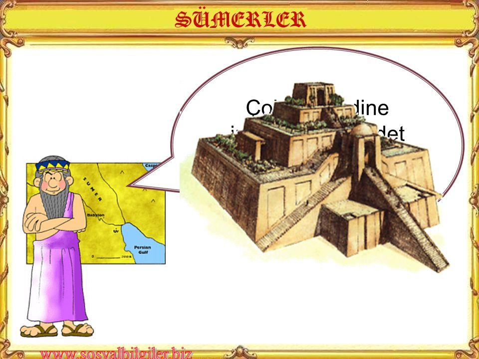 Çok tanrılı dine inanırdık ve ibadet yeri olarak 7 katlı Zigguratlar yaptık