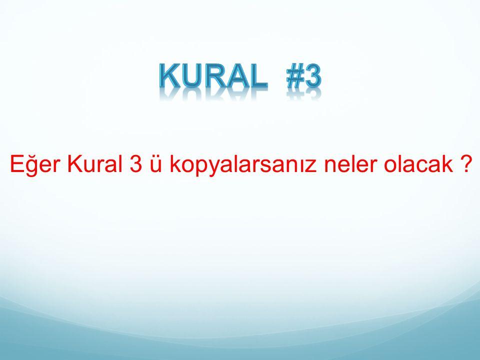 Kural #3 Eğer Kural 3 ü kopyalarsanız neler olacak