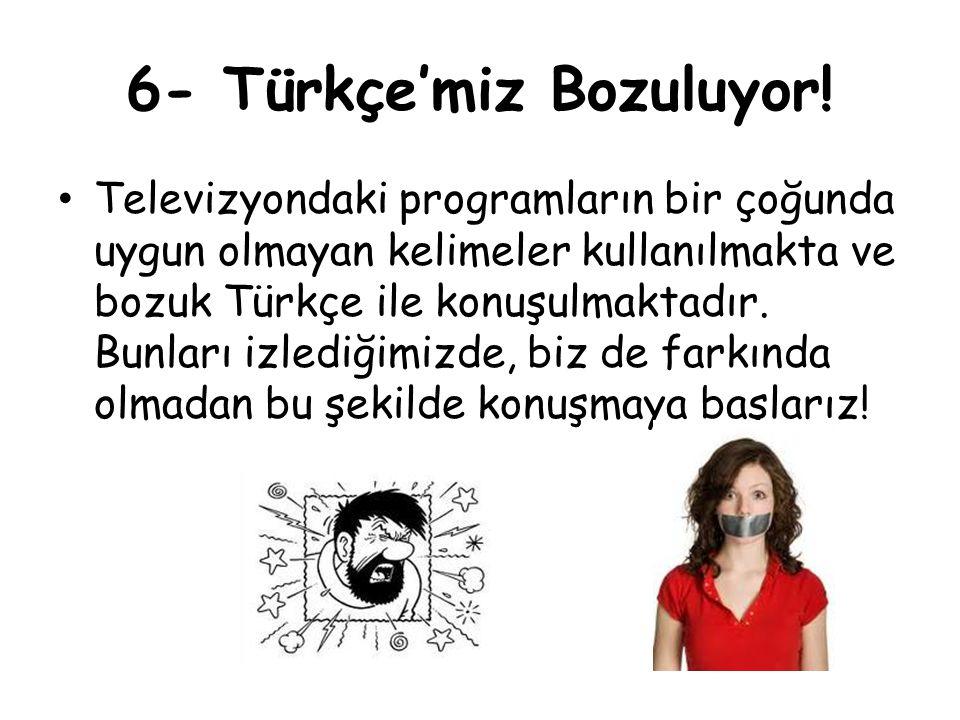 6- Türkçe'miz Bozuluyor!