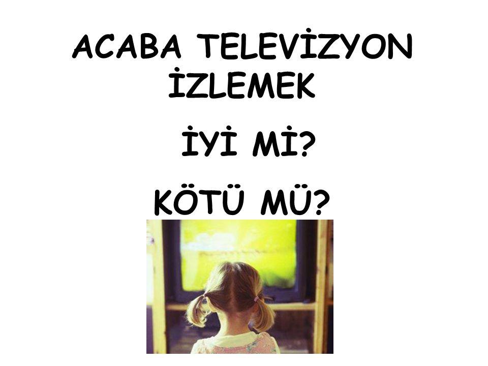 ACABA TELEVİZYON İZLEMEK