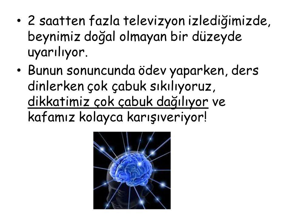 2 saatten fazla televizyon izlediğimizde, beynimiz doğal olmayan bir düzeyde uyarılıyor.