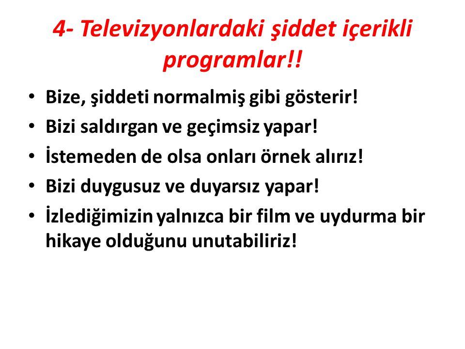 4- Televizyonlardaki şiddet içerikli programlar!!