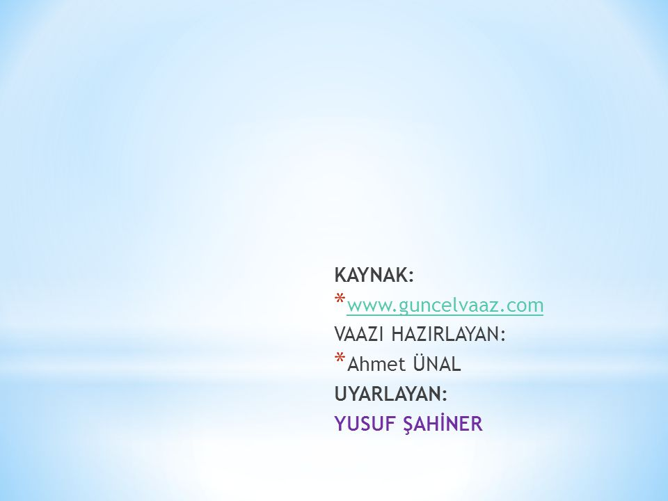 KAYNAK: www.guncelvaaz.com VAAZI HAZIRLAYAN: Ahmet ÜNAL UYARLAYAN: YUSUF ŞAHİNER