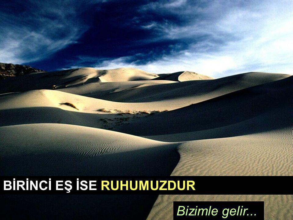 BİRİNCİ EŞ İSE RUHUMUZDUR