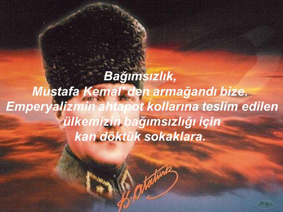 Mustafa Kemal den armağandı bize.