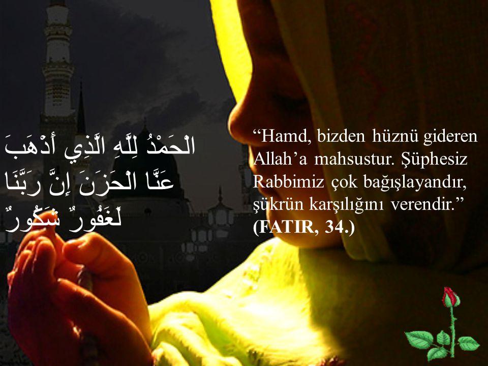 Hamd, bizden hüznü gideren Allah'a mahsustur