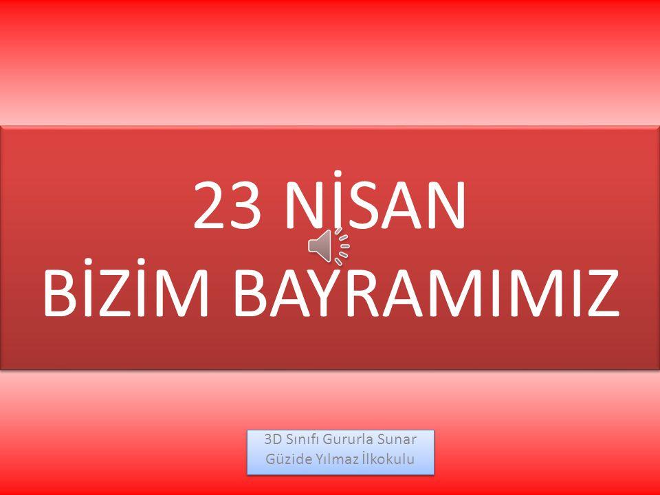 23 NİSAN BİZİM BAYRAMIMIZ