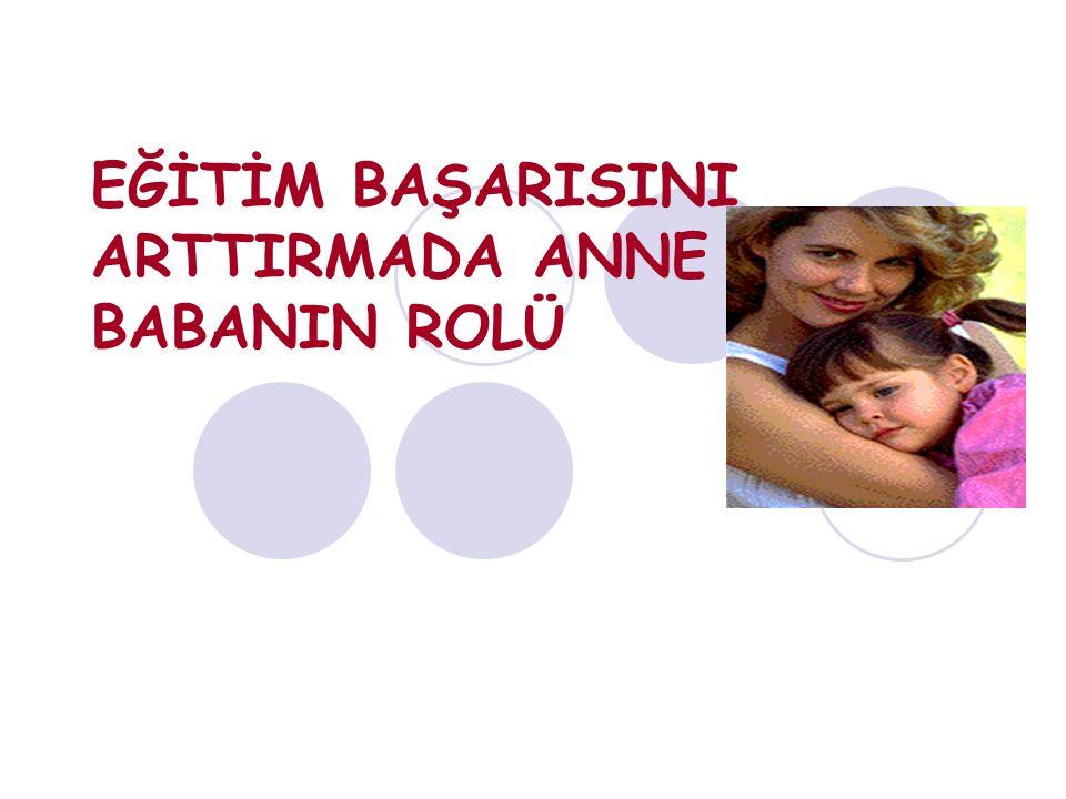 EĞİTİM BAŞARISINI ARTTIRMADA ANNE BABANIN ROLÜ