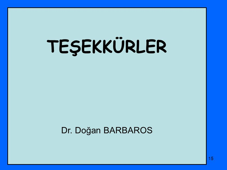 TEŞEKKÜRLER Dr. Doğan BARBAROS PHD Adana Şubesi