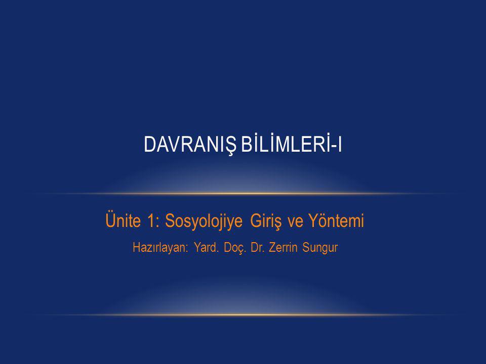 DAVRANIŞ BİLİMLERİ-I Ünite 1: Sosyolojiye Giriş ve Yöntemi